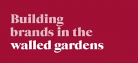 Building brands in 'walled gardens'